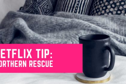 Netflix tip: northern rescue